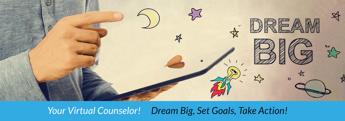 Your Virtual Counselor! Dream Big, Set Goals, Take Action!